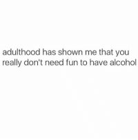 Wine wine all the time 🍷🍷🍷: adulthood has shown me that you  really don't need fun to have alcohol Wine wine all the time 🍷🍷🍷