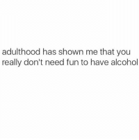 Always wine time @mystylesays: adulthood has shown me that you  really don't need fun to have alcohol Always wine time @mystylesays