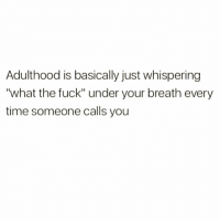 "Funny, Fuck, and Time: Adulthood is basically just whispering  ""what the fuck"" under your breath every  time someone calls you The accuracy 😩😅"
