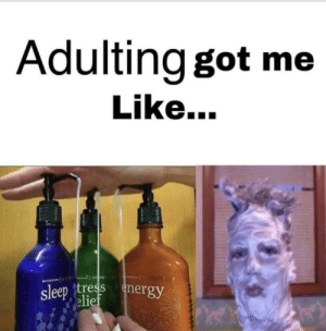 Energy, Sleep, and Got: Adulting got me  Like...  sleep tress energy  elief .