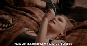 Http, Net, and Phobias: Adults are, like, this mess of sadness and phobias http://iglovequotes.net/