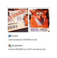 lol: ADVEN  HT 5-01  YES  SEX:YES  ST: NOW  AUGHTY 00G  SEX:YES  roxolotl  crash bandicoot LICENSED to fuck  fairygodrobot  its been REVOKED he is NOT licensed to fuck lol