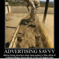 Memes, Heat, and Office: ADVERTISING SAVVY  Marine Corpe recruiters never have posters in thier office of  a Marine filling a Hesco Barrier in the 130 degree heat.