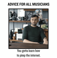 My $0.02 yo artists right now ...: ADVICE FOR ALL MUSICIANS  You gotta learn how  to pimp the internet. My $0.02 yo artists right now ...