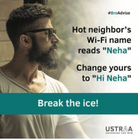 "Memes, Break, and Neighbors: Advise  #Bro  Hot neighbor's  Wi-Fi name  reads  Neha  Change yours  to  ""Hi Neha  Break the ice!  USTRAA  GROOMING FOR MEN Neha changes to ""I have a boyfriend"""
