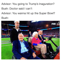 George H is an absolute savage (@roywoodjr): Advisor: You going to Trump's Inaguration?  Bush: Doctor said can't  Advisor: You wanna hit up the Super Bowl?  Bush  Fox George H is an absolute savage (@roywoodjr)