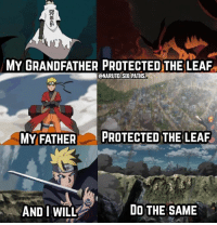 Anime, Memes, and Naruto: ae  MY GRANDFATHER PROTECTED THE LEAF  @NARUTOLSIXLPATHS  MY FATHERPROTECTED THE LEAF  AND I WILL  DO THE SAME From Generation to Generation to Generation🍃🍃🍃The heroes of the leaf🙌🏽Have a Nice Day Guys! Q: Naruto, Minato, or Boruto? naruto narutoshippuden narutouzumaki sasuke sasukeuchiha sakura kakashi team7 konoha hokage minato hinata boruto uchiha sharingan anime manga bleach fairytail dbz