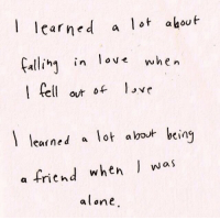 Being Alone, Love, and Elo: aed a lot ahout  Fali in lov when  carne  ha in ove  elo love  out of  learned a lot about bein  a friend when was  alone I learned a lot