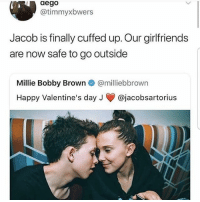 Lol, Memes, and Valentine's Day: aego  @timmyxbwers  Jacob is finally cuffed up. Our girlfriends  are now safe to go outside  Millie Bobby Brown @milliebbrown  Happy Valentine's day J @jacobsartorius Yikes lol.