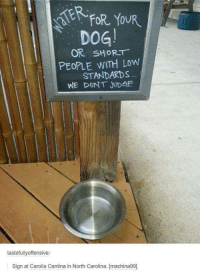 Dogs, Lowes, and North Carolina: AERFOR YOUR  DOG!  OR SHORT  PEOPLE WITH Low  STANDARDS  WE DONT JUDGE  tastefully offensive  Sign at Carolla Cantina in North Carolina. [machina99]