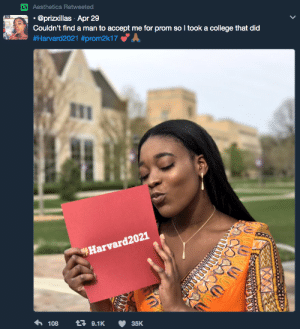 College, Apr, and Man: Aesthetics Retweeted  rzxillas Apr 259  Couldn't find a man to accept me for prom so I took a college that did  #Harvard2021 #prom2k17  Harvard2021  108 9.1K 35K More of this and less of the extra prom shits