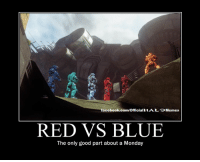 I know we've posted this before, but it still applies.  It's nice having RvB back, and it's truly one of the few reasons to look forward to a Monday. ~Chris: afacebook.com/OfficialHAL Memes  RED VS BLUE  The only good part about a Monday I know we've posted this before, but it still applies.  It's nice having RvB back, and it's truly one of the few reasons to look forward to a Monday. ~Chris
