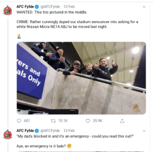 """Like Bart Simpson was at the football.: AFC Fylde O @AFCFylde 13 Feb  CRIME: Rather cunningly duped our stadium announcer into asking for a  white Nissan Micra NE14 ABJ to be moved last night.  WANTED: This trio pictured in the middle.  ers and  als Only  35.9K  t7 10.1K  601  AFC Fylde o @AFCFylde · 13 Feb  """"My dad's blocked in and it's an emergency - could you read this out?""""  Aye, an emergency is it lads? Like Bart Simpson was at the football."""