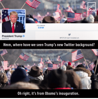 Memes, Thanks Obama, and 🤖: AFE  3.64M  President Trump  @POTUS hasn't tweeted yet.  @POTUS  Hmm, where have we seen Trump's new Twitter background?  0h right, it's from 0bama's inauguration. Thanks, Obama.