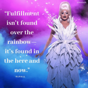 "RuPauls Inspiring Reason For Initially Rejecting His Emmy Nominations: afemestella  ""Fulfillment  isn't found  over the  rainbow  it's found in  the here and  now.""  RUPAUL RuPauls Inspiring Reason For Initially Rejecting His Emmy Nominations"