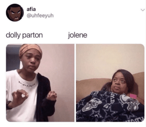 belikememes:Perfection: afia  @uhfeeyuh  dolly parton  jolene  IMB belikememes:Perfection