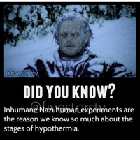 Creepy, Jack Nicholson, and Memes: afivestarstv  a)  DID YOU KNOW?  Inhumane Nazihuma  the reason we know so much about the  stages of hypothermia.  rīments are Jack Nicholson 😍 - - - horror creepy scary jacknicholson theshining didyouknow stephenking stanleykubrick nazi ww2