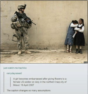 But you can see the smiles…omg-humor.tumblr.com: AFP  just-watch-me-hachiko:  rainydayraised:  A girl becomes embarrassed after giving flowers to a  female US soldier on duty in the northern Iraqi city of  Mosul. 16 April 2007  The caption changes so many assumptions But you can see the smiles…omg-humor.tumblr.com