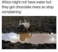 Africa, Memes, and Chocolate: Africa might not have water but  they got chocolate rivers so stop  complaining ~Blane~