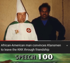 From KKK to BFF: African-American man convinces Klansmen  to leave the KKK through friendship  SPEECH 100 From KKK to BFF