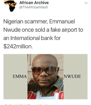 Level unlocked : Legend: African Archive  @TheAfricanVault  Nigerian scammer, Emmanuel  Nwude once sold a fake airport to  an International bank for  $242millon.  EMMA  NWUDE Level unlocked : Legend
