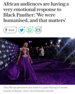 "Africa, Community, and Saw: African audiences are having a  very emotional response to  Black Panther: 'We were  humanised, and that matters'  share  The African premiere was held in Lupita Nyong'o's home  county in Kenya CREDIT: REUTERS/MARIO ANZUONI ithelpstodream:  Black Panther has already roared to victory at the US box office, but it's getting an especially warm welcome in its spiritual home. The film's setting, Wakanda, may be a fictional African nation, but the countries that inspired it are celebrating the film's release and the depiction of various African cultures on screen.   The Nigerian premiere in Lagos saw A-List celebrities celebrating their heritage in traditionally-inspired costumes for the theme ""African Royalty"". Speaking to The Vanguard, actor Sope Aluke explained how the cast felt they wanted to improve African representation: ""Usually in Hollywood, you're just African. They will use a Nigerian actor with a Nigerian accent to play a Kenyan character or vice versa.""  Aluko is one of five Nigerian actors in Black Panther and said the enthusiasm for the film in African countries had come as a pleasant surprise: ""We knew that we had a responsibility towards Africa and the black community in general while shooting this movie, but I didn't expect anything like this, all this enthusiasm coming from the black community.""  http://www.telegraph.co.uk/films/2018/02/21/african-audiences-having-emotional-response-black-panther-humanised/"