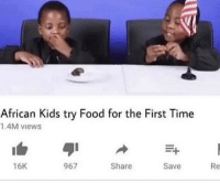 african: African Kids try Food for the First Time  1.4M views  16K  967  Share  Save  Re