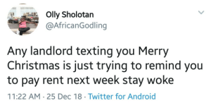 Android, Christmas, and Dank: @AfricanGodling  Any landlord texting you Merry  Christmas is just trying to remind you  to pay rent next week stay woke  11:22 AM 25 Dec 18 Twitter for Android Dont $leep y'all by SoggyEmploy MORE MEMES