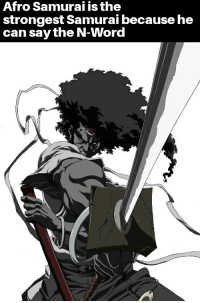 Afro Samurai Is The Strongest Samurai Because He Can Say The N