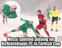 Memes, Messi, and 🤖: AFTAR  MeSSI spotted playing for  Kirklarelispor FC in Turkish Cup Turkish Messi.. 😂 🔺LINK IN OUR BIO MERRY XMAS 🎅🏼🎄
