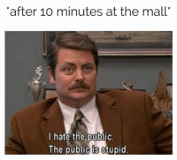 "Memes, 🤖, and Public: after 1o minutes at the mall""  l hate the public  The public is stupid 😆"