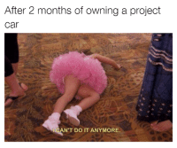 Cars, Project Cars, and Project: After 2 months of owning a project  Car  CAN'T DO IT ANYMORE This is getting out of hand! Car memes