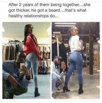 Bae, Beard, and Memes: After 2 years of them being together....she  got thicker, he got a beard....that's what  healthy relationships do... Tag bae 😌
