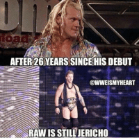And always will be .....: AFTER 26 YEARS SINCE HIS DEBUT  @WWEISMY HEART  RAW IS STILL JERICHO And always will be .....