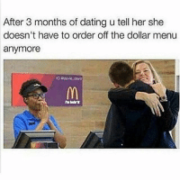 Dating, Memes, and Dollar Menu: After 3 months of dating u tell her she  doesn't have to order off the dollar menu  anymore