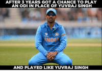 (DISCLAIMER - Memes are for laugh, not to disrespect teams/players): AFTER 3 YEARS GOT A CHANCE TO PLAY  AN ODI IN PLACE OF YUVRAJ SINGH  AND PLAYED LIKE YUVRAJ SINGH (DISCLAIMER - Memes are for laugh, not to disrespect teams/players)