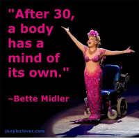 """Bette Midler: """"After 30,  a body  has a  mind of  its own.""""  Bette Midler  purple clover com"""