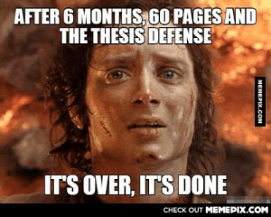 Finally…omg-humor.tumblr.com: AFTER 6 MONTHS, 60 PAGES AND  THE THESIS DEFENSE  IT'S OVER, IT'S DONE  CНЕCK OUT MЕМЕРІХ.COM  MEMEPIX.COM Finally…omg-humor.tumblr.com