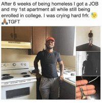 BlackBoyJoy 👏🏿👏🏾👏🏿👏🏼👏🏽: After 6 weeks of being homeless I got a JOB  and my 1st apartment all while still being  enrolled in college. I was crying hard frfr.  TGFT  SHRRND BlackBoyJoy 👏🏿👏🏾👏🏿👏🏼👏🏽