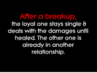 Memes, Relationships, and Singles: After a breakup,  the loyal one stays single  &  deals with the damages until  healed. The other one is  already in another  relationship 💯 ♡