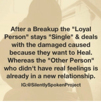 "Memes, Oblige, and Arrogant: After a Breakup the ""Loyal  Person"" stays ""Single"" & deals  with the damaged caused  because they want to Heal.  Whereas the ""Other Person""  who didn't have real feelings is  already in a new relationship.  IG: @SilentlySpokenProject SINGLESAVEDANDSATISFIED❤️ ____________________________________________ You know it's funny how people ASSUME because you're SINGLE you're either ""DAMAGED GOODS, INCAPABLE OF BEING IN A RELATIONSHIP and-or IN NEED TO ENTER A NEW RELATIONSHIP""...What makes you soooooooooo special that someone should just WANT TO GIVE YOU A CHANCE?! Maybe whomever is HAPPY SINGLE because to them it isn't some type of PUNISHMENT! What makes someone arrogant because they SHUT YOU DOWN & DENIED YOU THE CHANCE TO GET TO KNOW THEM?! Maybe whomever just got out of a TOXIC relationship & curtsy of having REAL FEELINGS & RESPECT FOR RELATIONSHIPS they don't want to just jump & get into a new one because they're not WHOLE yet! ____________________________________________ 💡Just because you're interested in someone doesn't mean that supersedes their personal obligation to self as well as chosen methods for their life people! Just because you can't remain isolated and-or without company such as in a relationship doesn't mean other people are as IMMATURE, AFRAID & WEAK as you...Maybe whomever just WANTS TO BE SINGLE?!!! ""Would ya look at that"" so simple... SINGLEUNTILIKNOWITSREAL ____________________________________________ STOPWHATYOUREDOINGRIGHTNOW (LIKE➕COMMENT➕TAG OTHERS➕SHARE➕FOLLOW⬇️) FollowTheONLYSilentlySpokenProject ➕FOLLOWIG:@SilentlySpokenProject ➕FOLLOWIG:@SilentlySpokenProject ➕FOLLOWIG:@SilentlySpokenProject ____________________________________________ IREMEMBERWHENFOREVERMEANTSOMETHING OLDSCHOOLOVE FAIRYTALESDOEXIST LASTOFADYINGBREED YOUDESERVEBETTER GOODGUYSTILLEXIST RealMenLIKEMEExist ILONGFORTHISMOMENT PATIENTLYWAITING PatientlyAwaitTheLove4You LOVESHOULDNTHURT MRIUSEWHOIWANTFORMYPOSTS DEARFUTUREWIFEIMWAITING MRISAYWHATOTHERSWONT SWYD AMANWHOACTUALLYGETSIT FAITHFILLEDROMANTIC FORHER SILENTLYSPOKENFROMTHEHEART SILENTLYSPOKENPROJECT SSP THEONLYSSP LOVEQUOTES"