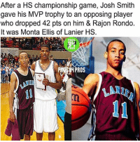 Basketball, Memes, and Rajon Rondo: After a HS championship game, Josh Smith  gave his MVP trophy to an opposing player  who dropped 42 pts on him & Rajon Rondo.  It was Monta Ellis of Lanier HS.  PROS  RO HIT FOLLOW BUTTON IF YOU LIKE BASKETBALL (lets see how many people like hoops!) @latesthighlights Via (@prosb4pros)