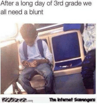 Funny, Meme, and Sunday: After a long day of 3rd grade we  all need a blunt  ei  The ntemet cavengers <p>Funny meme collection  Here come your Sunday chuckles  PMSLweb </p>