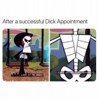 Dick, Dank Memes, and Got: After a successful Dick Appointment  I AIN'T GOT NO GUTS, NOTHING  -LOOK AT ME BODY! 😂😂😂😂