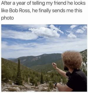 Love, Bob Ross, and Ross: After a year of telling my friend he looks  like Bob Ross, he finally sends me this  photo Hopefully there are more people out there spreading his love