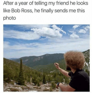 Bob Ross, Wholesome, and Ross: After a year of telling my friend he looks  like Bob Ross, he finally sends me this  photo Wholesome friend