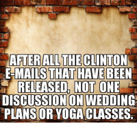 Yoga lessons huh?: AFTER ALL THE CLINTON  EMAILS THAT HAVE BEEN  RELEASED, NOT ONE  DISCUSSION ON WEDDING  PLANS OR YOGACLASSES Yoga lessons huh?