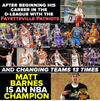Journey, Memes, and Nba: AFTER BEGINNING HIS  CAREER IN THE  D-LEAGUE WITH THE  FAYETTEVILLE PATRIOTS  23  22  21  AND CHANGING TEAMS 13 TIMES  MATT  BARNES  IS AN NBA  CHAMPION  CHAMP It's been a journey, but Matt Barnes is finally an NBA champion.