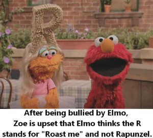 """What rhymes with Rapunzel?: After being bullied by Elmo,  Zoe is upset that Elmo thinks the R  stands for """"Roast me"""" and not Rapunzel. What rhymes with Rapunzel?"""