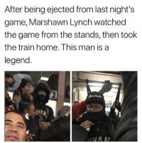 GOAT😂: After being ejected from last night's  game, Marshawn Lynch watched  the game from the stands, then took  the train home. Ihis man is a  legend. GOAT😂